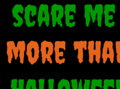 Things That Scare More Than Halloween