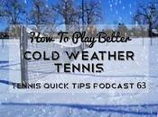 Play Better Cold Weather Tennis Quick Tips Podcast