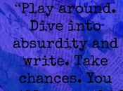 """""""Play Around. Dive into Absurdity Write. Take Chances."""" Wisdom from Natalie Goldberg Writing Prompts More"""