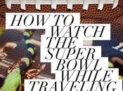 Watch Super Bowl While Traveling
