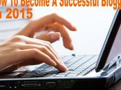 Proven Ways Become Successful Blogger 2015