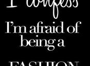 Confess Afraid Being Fashion Blogger