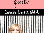 Career Crisis Q&A: Hate Job, Should Just Quit?