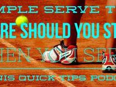 Simple Serve Tips: Where Should Stand When Tennis Quick Tips Podcast