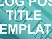 Most Effective Blog Post Title Templates That Work [Infographic]
