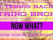 Tennis Racket String Broke What? Quick Tips Podcast