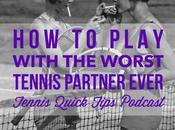 Play with Worst Tennis Partner Ever Quick Tips Podcast