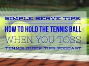 Simple Serve Tips: Hold Tennis Ball When Toss Quick Tips Podcast