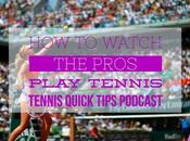 Watch Pros Play Tennis Quick Tips Podcast
