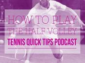 Play Half Volley Tennis Quick Tips Podcast