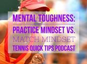Mental Toughness: Practice Mindset Match Tennis Quick Tips Podcast