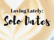 Loving Lately: Solo Dates