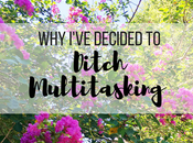 I've Decided Ditch Multitasking It's Helped Decrease Stress Anxiety