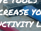 Five Amazing Tools Increase Your Productivity Levels