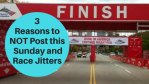 Reasons Post This Sunday Race Jitters