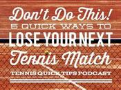 Don't This! Quick Ways Lose Your Next Tennis Match Tips Podcast