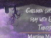 Children Shouldn't Play with Dead Things Martina McAtee @agarcia6510 @MartinaMcAtee1