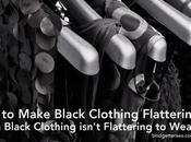 Make Black Clothing Flattering When Isn't Wear