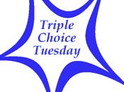 Triple Choice Tuesday
