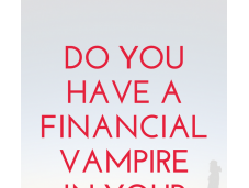 Financial Vampires: There Your Life?