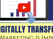 Digitally Transforming Your Marketing Important