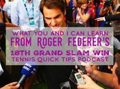 What Learn from Roger Federer's 18th Grand Slam Tennis Quick Tips Podcast