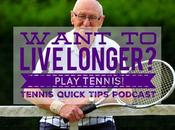 Want Live Longer? Play Tennis! Tennis Quick Tips Podcast