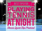 Best Tips Playing Tennis Night Quick Podcast