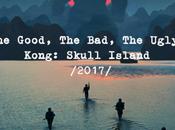 Good, Bad, Ugly: Kong: Skull Island (2017)