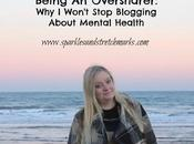 "Being ""Over Sharer"": Won't Stop Blogging About Mental Health"