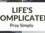 Another Review Devotional LIFE'S COMPLICATED: PRAY SIMPLY
