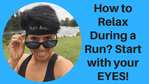 Relax During Run? Start with Your EYES!