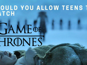Should Allow Teens Watch Game Thrones?
