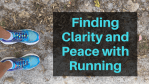 Finding Clarity Peace with Running