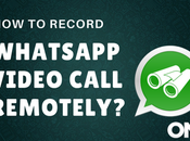 Record WhatsApp Video Call Remotely?