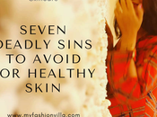 Healthy Glowing Skin? Deadly Sins Avoid