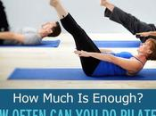 Often Pilates? Much Enough?