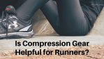 Compression Gear Helpful Runners?