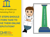 Pillar (Part What Steps Should Doctors Take Improve Their Online Reputation?