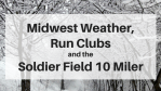 Midwest Weather, Clubs Soldier Field Miler
