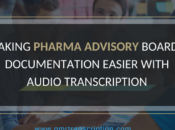 Making Pharma Advisory Boards' Documentation Easier with Audio Transcription