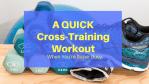 QUICK Cross-Training Workout
