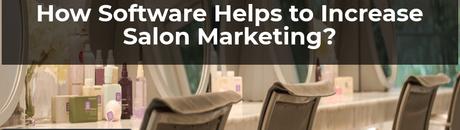 Software Helps Increase Salon Marketing?