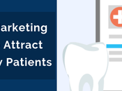 Highly Effective Dental Marketing Ideas Attract More Patients