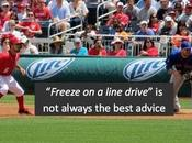 Freeze Line Drive Always Good Advice