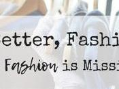 Better, Fashion: Dozen Ways Fashion Missing Mark