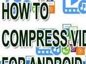 Compress Video Files Android Devices