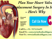 Plan Your Heart Valve Replacement Surgery India Here's