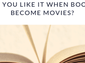 Like When Books Become Movies?