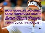 Play Against (and Hopefully Beat!) Better Tennis Players Quick Tips Podcast